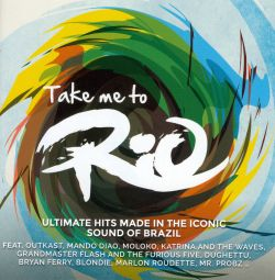 Take Me To Rio Collective - Take Me to Rio (Ultimate Hits Made in the Iconic Sound of Brazil)