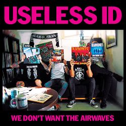 Useless ID - We Don't Want the Airwaves