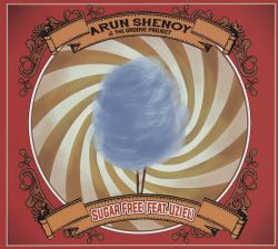 Arun Shenoy / Arun Shenoy & the Groove Project - Sugar Free