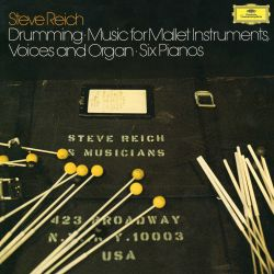 Steve Reich: Drumming; Music for Mallet Instruments, Voice and Organ; Six Pianos