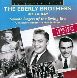 The Eberly Brothers / Bob Eberly / Ray Eberly - Smooth Singers of the Swing Era: A Centenary Tribute