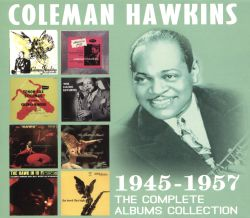 Coleman Hawkins - The Complete Albums Collection: 1945-1957