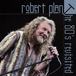 The  80's Revisited - Robert Plant