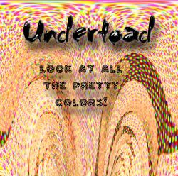 Undertoad - Look at All the Pretty Colors!