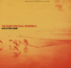 Out on the Coast - The Sure Fire Soul Ensemble