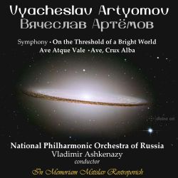 "Vyacheslav Artyomov: Symphony ""On the Threshold of a Bright World""; Ave Atque Vale; Ave, Crux Alba"