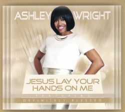 Ashley Wright - Jesus Lay Your Hands On Me