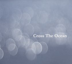 Cross the Ocean - Cross the Ocean
