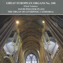 David Poulter - Great European Organs No. 100 (Final Volume): David Poulter plays the Organ of Liverpool Cathedral