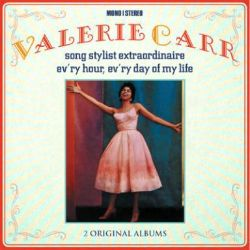 Valerie Carr - Song Stylist Extraordinaire/Ev'ry Hour, Ev'ry Day of My Life