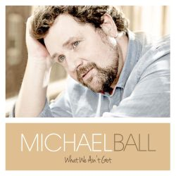 Michael Ball - What We Ain't Got