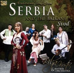 Bilja Krstic & Bistrik Orchestra - Traditional Songs from Serbia and the Balkans