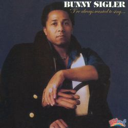 Bunny Sigler - I've Always Wanted to Sing