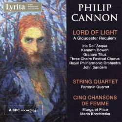 Maria Korchinska / Margaret Price / Quatuor Parrenin / John Sanders - Philip Cannon: Lord of Light - A Gloucester Requiem; String Quartet; Cinq Chansons de Femme