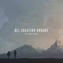 The Windtalkers - All Creation Groans
