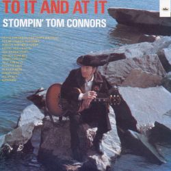 Stompin' Tom Connors - To It and at It