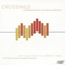 Little Giant Chinese Chamber Orchestra - Crossings: Contemporary Music for Chinese Instruments