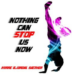 Kyrre Bjørdal Sæther - Nothing Can Stop Us Now