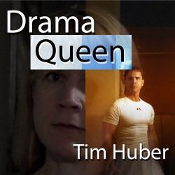 Tim Huber - Drama Queen