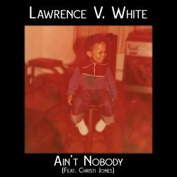 Lawrence V. White - Ain't Nobody