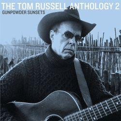 Tom Russell - Gunpowder Sunsets: The Tom Russell Anthology 2
