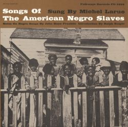 Michel LaRue - Songs of the American Negro Slaves