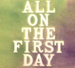All on the First Day