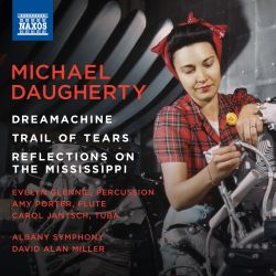 Michael Daugherty: Dreamachine; Trail of Tears; Reflections on the Mississippi