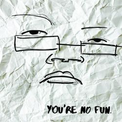 You're No Fun
