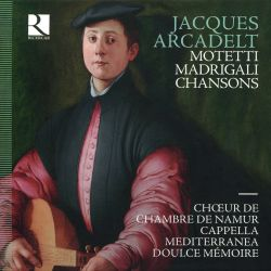 Jacques Arcadelt: Motetti; Madrigali; Chansons