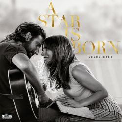 A Star Is Born [2018] [Original Motion Picture Soundtrack]