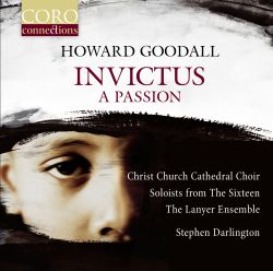 Howard Goodall: Invictus - A Passion