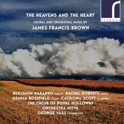 The Heavens and the Heart: Choral and Orchestral Music by James Francis Brown