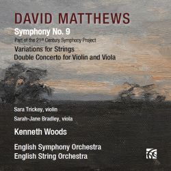 David Matthews: Symphony No. 9; Variations for Strings; Double Concerto for Violin and Viola