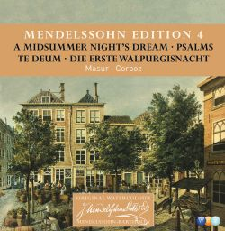 Mendelssohn Edition, Vol. 4: A Midsummer Night's Dream; Psalms; Te Deum; Die Erste Walpurgisnacht