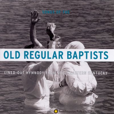 Songs of the Old Regular Baptists: Lined-Out Hymnody from Southeastern Kentucky