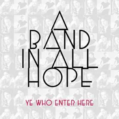 A Band in All Hope Ye Who Enter Here