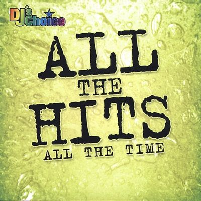 DJ's Choice: All the Hits All the Time
