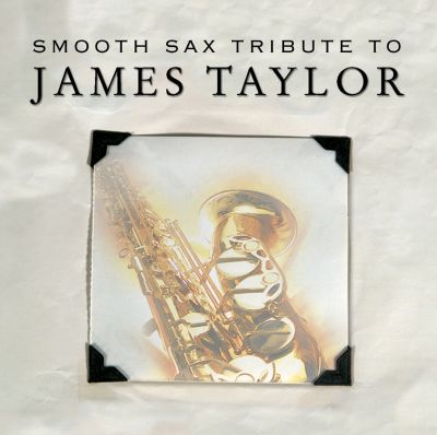 Smooth Sax Tribute To James Taylor Various Artists