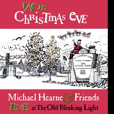 Taos Christmas Eve: Michael Hearne and Friends Live at the Old Blinking Light