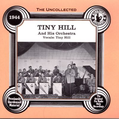 The Uncollected Tiny Hill and His Orchestra, Vols. 1 & 2 (1944)