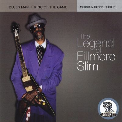 The Legend of Fillmore Slim: Blues Man/King of the Game