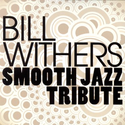 Bill Withers Smooth Jazz Tribute