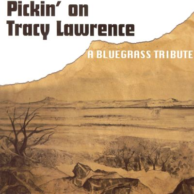 Pickin' on Tracy Lawrence: A Bluegrass Tribute