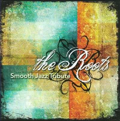 The Roots Smooth Jazz Tribute