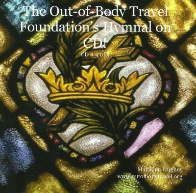 The Out-of-Body Travel Foundation's Hymnal On CD!