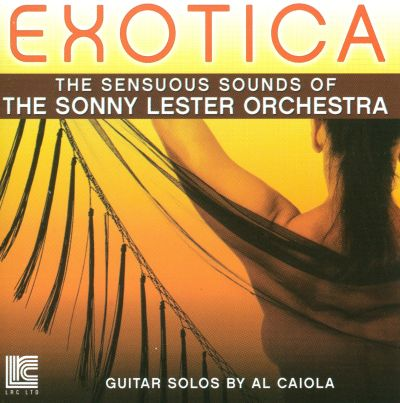 Exotica: The Soothing Sounds of The Sonny Lester Orchestra
