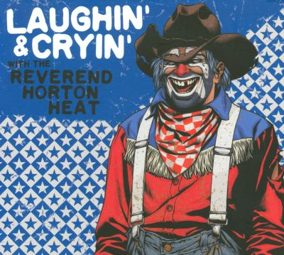 laughin 39 cryin 39 with the reverend horton heat the reverend horton heat songs reviews. Black Bedroom Furniture Sets. Home Design Ideas