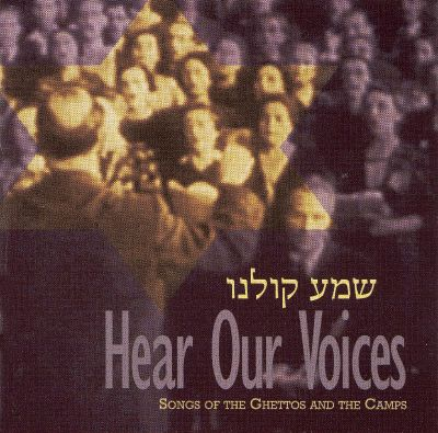 Hear Our Voices-Songs of the Ghettos and the Camps