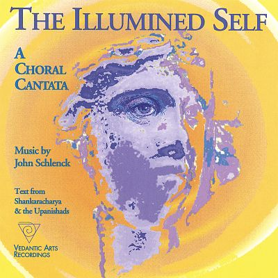 The Illumined Self: A Choral Cantata by John Schlenck